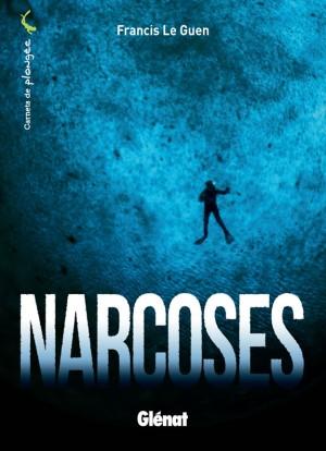 Narcoses, de Francis Le Guen - Editions Glénat