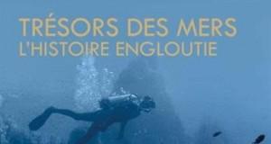 Trésors des mers : L'histoire engloutie
