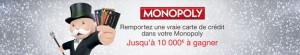 Monopoly : Tentez de gagner une vraie carte de crédit et remportez jusqu'à 10 000 euros