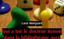 Qui a tué le docteur Renoir dans la bibliothèque avec une clef anglaise ? Lana Marquant