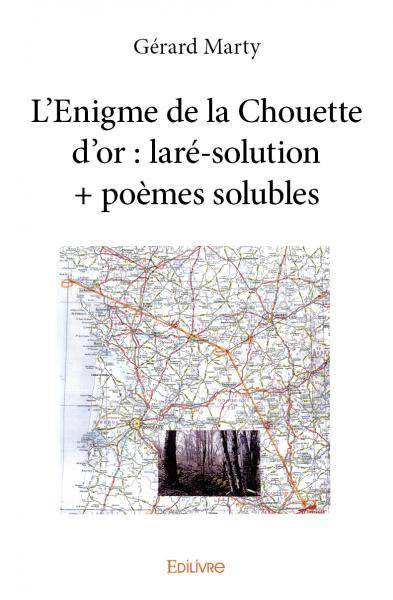 L'Énigme de la Chouette d'or : la ré-solution + poèmes solubles - Gérard Marty